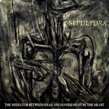 Descargar Sepultura - The Mediator Between Head and Hands Must Be the Heart [2013] MEGA
