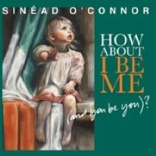 Sinéad O'Connor – How About I Be Me (And You Be You?) [2012]