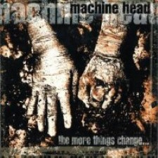 Descargar Machine Head - The More Things Change [1997] MEGA