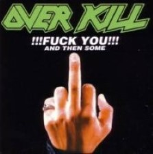 Descargar Overkill - Fuck You And Then Some [1996] MEGA