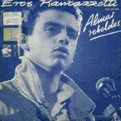 Descargar Eros Ramazzotti - Almas Rebeldes [1985] MEGA
