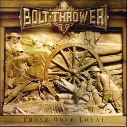 Descargar Bolt Thrower - Those Once Loyal [2005] MEGA