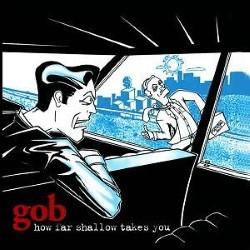 Descargar Gob - How Far Shallow Takes You [1998] MEGA