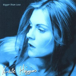 Descargar Kate Higgins - Bigger than Love [2006] MEGA