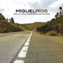 Descargar Miguel Ríos - Solo o En Compañia De Otros [2008] MEGA